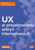 UX w projektowaniu witryn internetowych - Marli Ritter, Cara Winterbottom